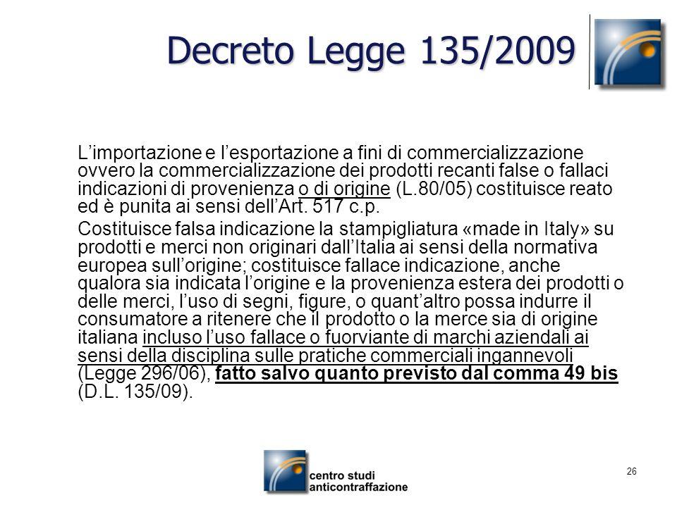 26 Decreto Legge 135/2009 Limportazione e lesportazione a fini di commercializzazione ovvero la commercializzazione dei prodotti recanti false o falla
