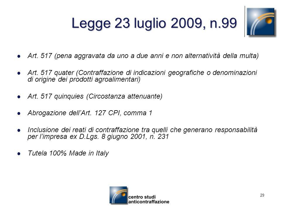 29 Legge 23 luglio 2009, n.99 Art. 517 (pena aggravata da uno a due anni e non alternatività della multa) Art. 517 quater (Contraffazione di indicazio