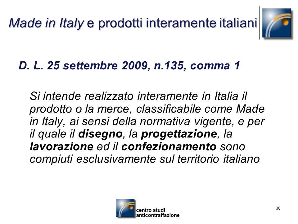 30 Made in Italy e prodotti interamente italiani D. L. 25 settembre 2009, n.135, comma 1 Si intende realizzato interamente in Italia il prodotto o la