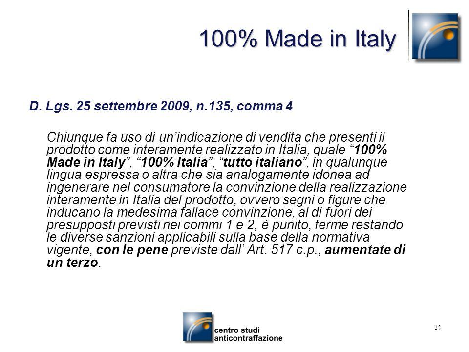 31 D. Lgs. 25 settembre 2009, n.135, comma 4 Chiunque fa uso di unindicazione di vendita che presenti il prodotto come interamente realizzato in Itali