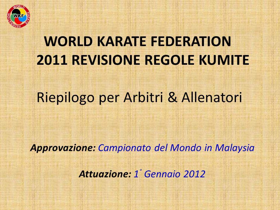 WORLD KARATE FEDERATION 2011 REVISIONE REGOLE KUMITE Riepilogo per Arbitri & Allenatori Approvazione: Campionato del Mondo in Malaysia Attuazione: 1 °