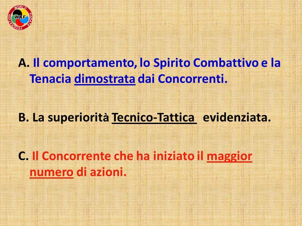 A. Il comportamento, lo Spirito Combattivo e la Tenacia dimostrata dai Concorrenti. B. La superiorit à Tecnico-Tattica evidenziata. C. Il Concorrente