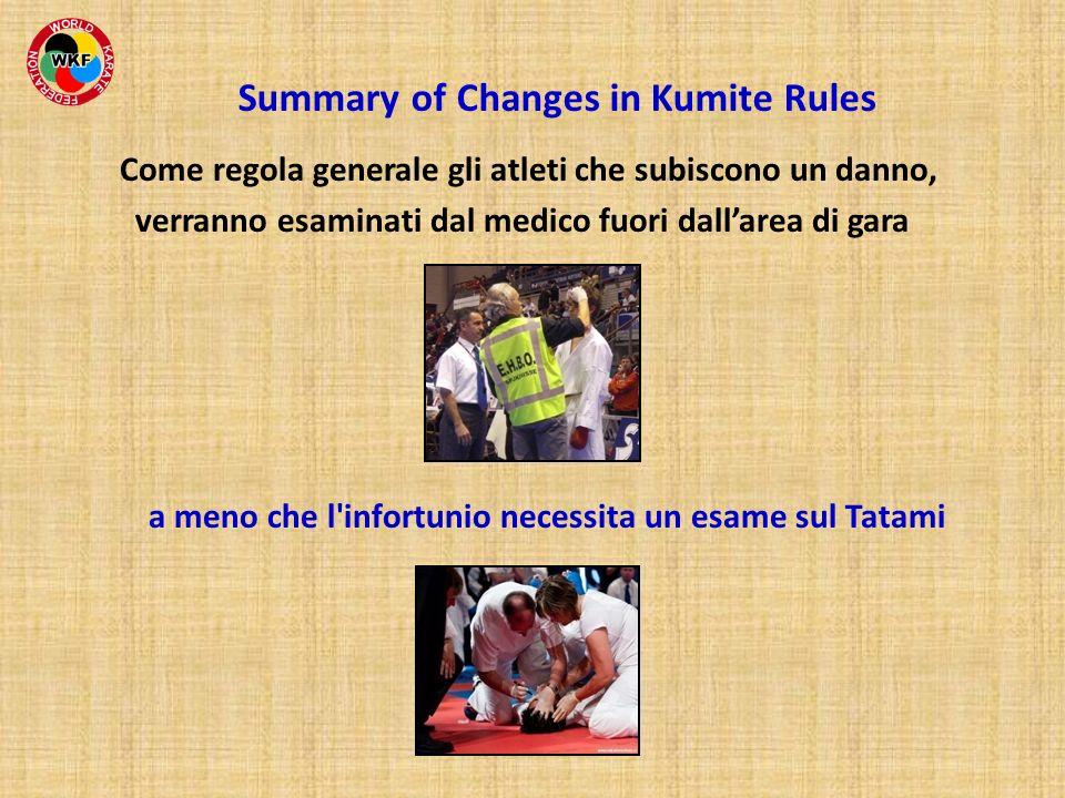 Summary of Changes in Kumite Rules Come regola generale gli atleti che subiscono un danno, verranno esaminati dal medico fuori dallarea di gara a meno
