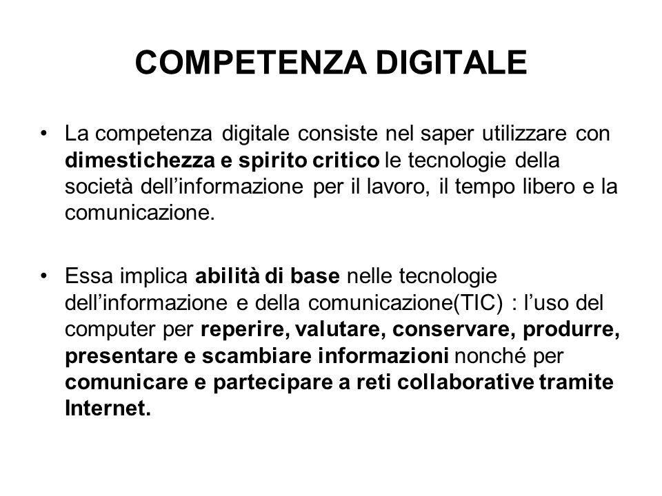 COMPETENZA DIGITALE La competenza digitale consiste nel saper utilizzare con dimestichezza e spirito critico le tecnologie della società dellinformazi