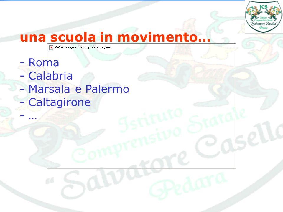 una scuola in movimento… - Roma - Calabria - Marsala e Palermo - Caltagirone - …
