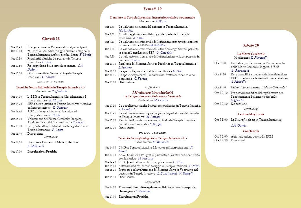 Giovedì 18 Ore 10,45 Inaugurazione del Corso e saluto ai partecipanti Ore 11,00 Filosofia del Monitoraggio Neurofisiologico in Terapia Intensiva: ambi