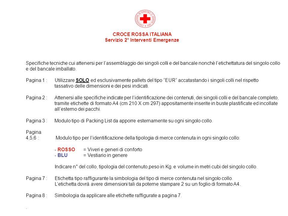 CROCE ROSSA ITALIANA Servizio 2° Interventi Emergenze Specifiche tecniche cui attenersi per lassemblaggio dei singoli colli e del bancale nonchè letic