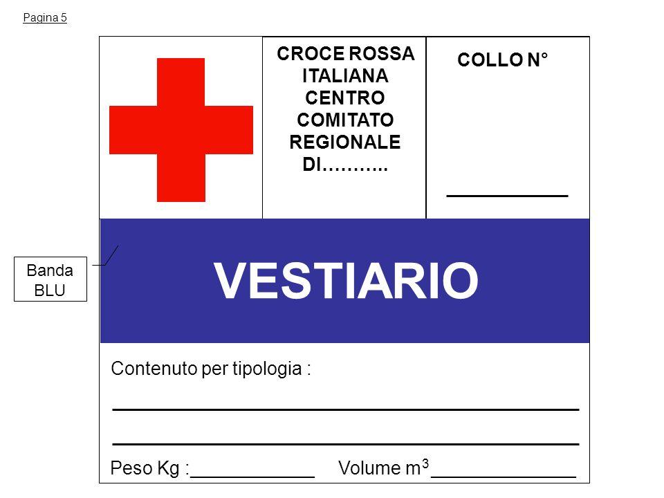 CROCE ROSSA ITALIANA CENTRO COMITATO REGIONALE DI……….. COLLO N° Contenuto per tipologia : VESTIARIO Peso Kg :____________ Volume m ______________ 3 Pa