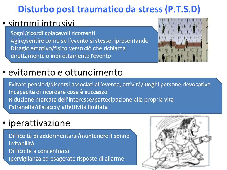 Disturbo post traumatico da stress (P.T.S.D) sintomi intrusivi evitamento e ottundimento iperattivazione Sogni/ricordi spiacevoli ricorrenti Agire/sen