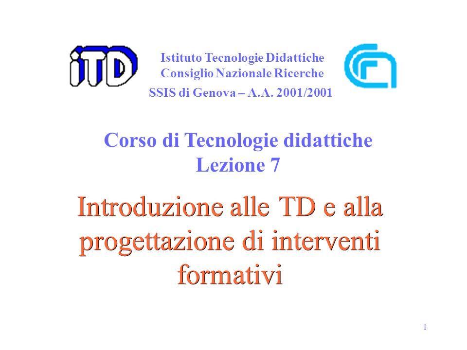1 Introduzione alle TD e alla progettazione di interventi formativi Istituto Tecnologie Didattiche Consiglio Nazionale Ricerche Corso di Tecnologie di