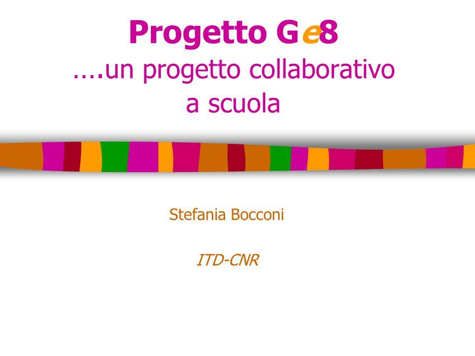 Progetto Ge8 …. un progetto collaborativo a scuola Stefania Bocconi ITD-CNR