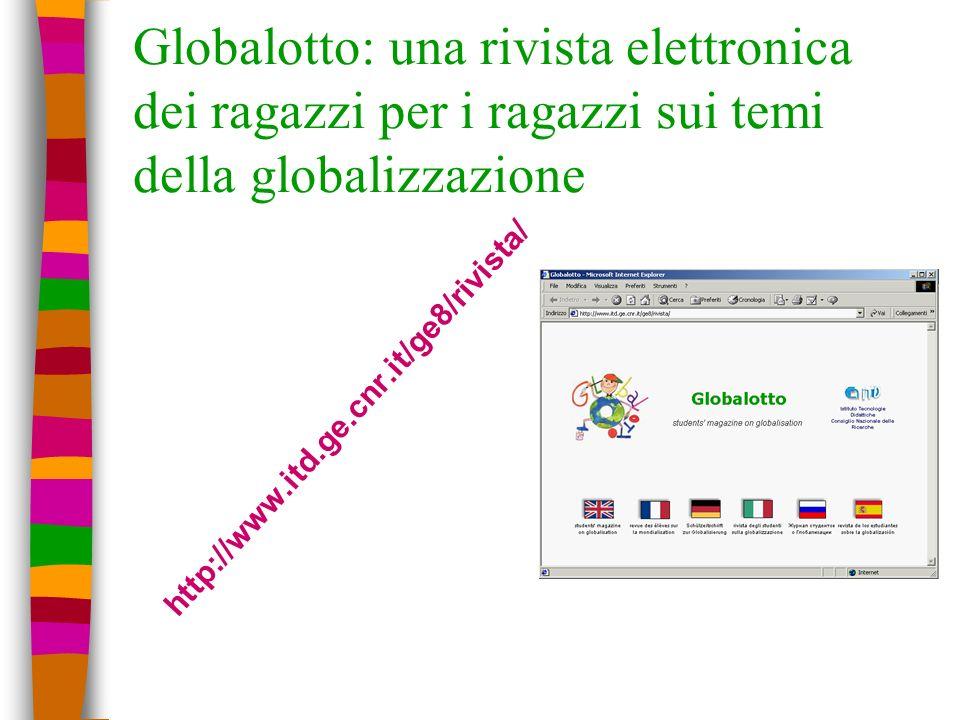 Globalotto: una rivista elettronica dei ragazzi per i ragazzi sui temi della globalizzazione http://www.itd.ge.cnr.it/ge8/rivista/