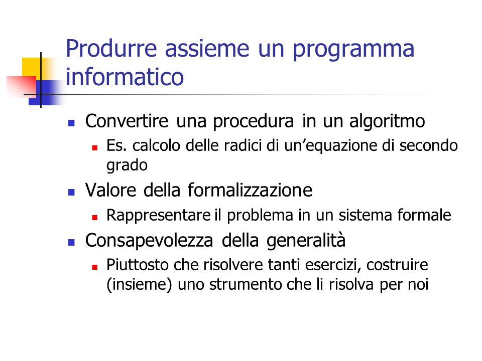 Produrre assieme un programma informatico Convertire una procedura in un algoritmo Es.