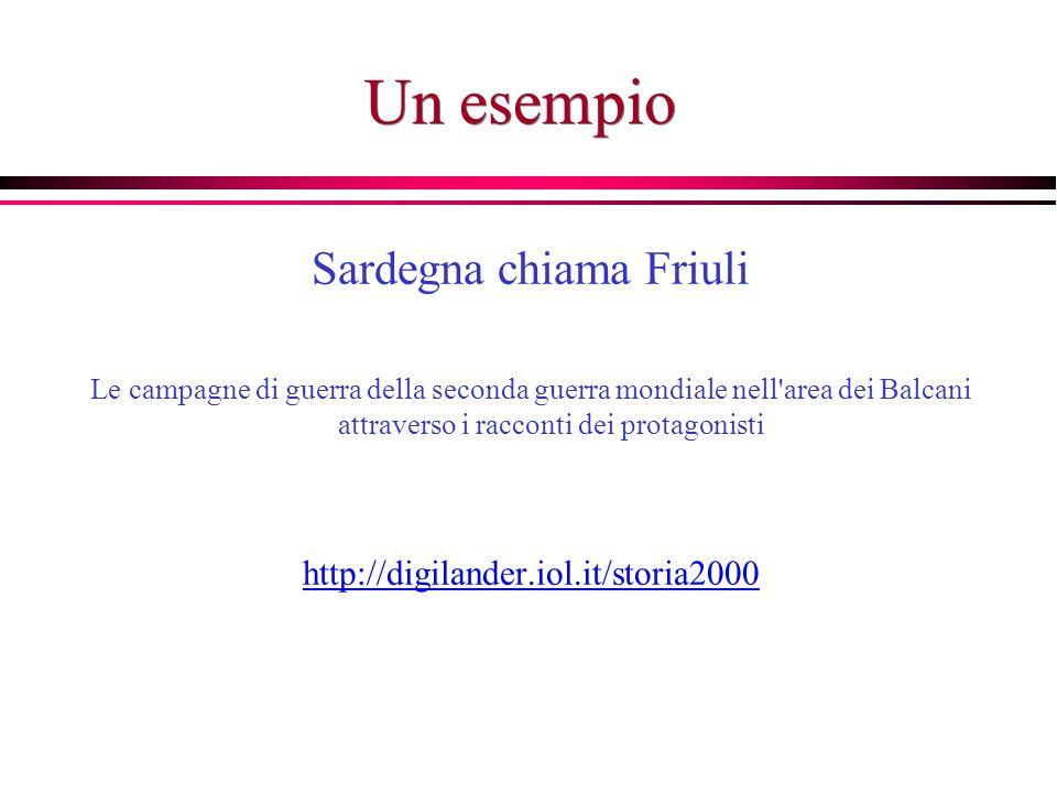 Un esempio Sardegna chiama Friuli Le campagne di guerra della seconda guerra mondiale nell area dei Balcani attraverso i racconti dei protagonisti http://digilander.iol.it/storia2000