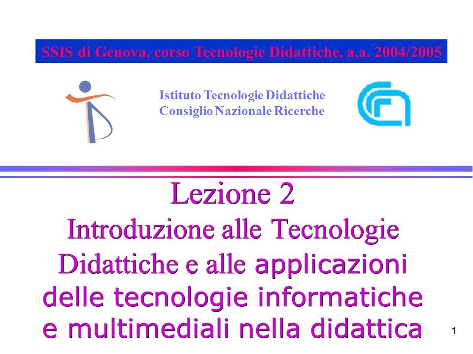 1 Lezione 2 Introduzione alle Tecnologie Didattiche e alle applicazioni delle tecnologie informatiche e multimediali nella didattica Istituto Tecnologie Didattiche Consiglio Nazionale Ricerche SSIS di Genova, corso Tecnologie Didattiche, a.a.