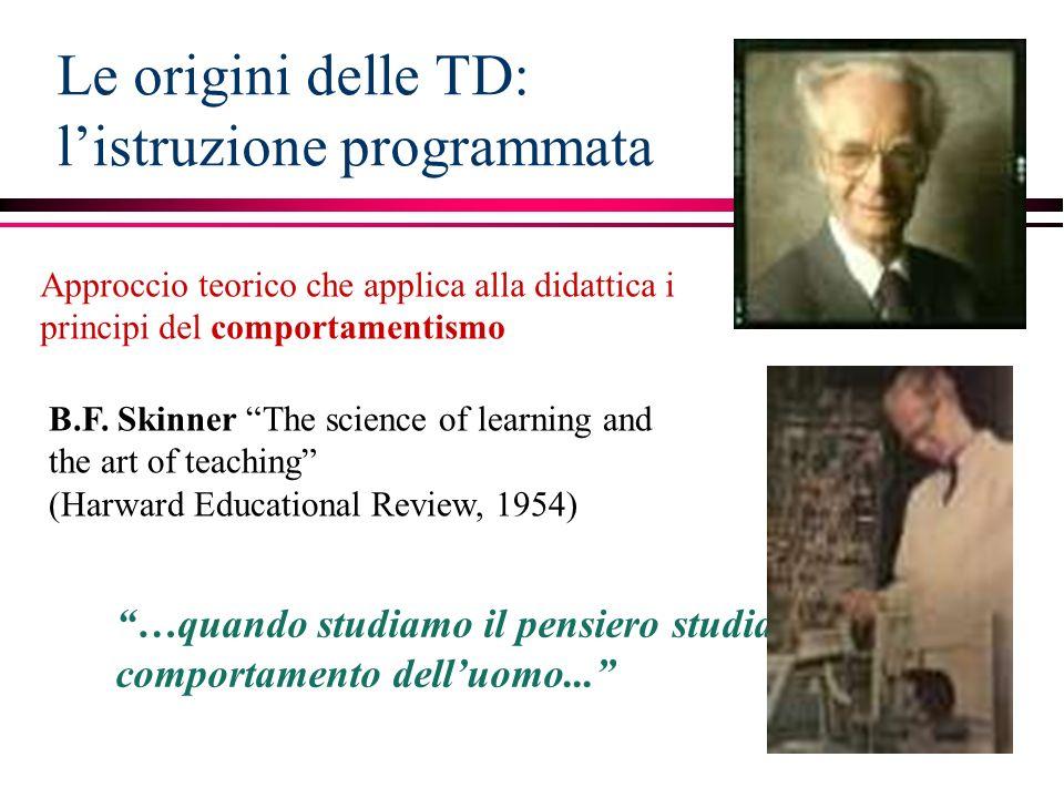 Le origini delle TD: listruzione programmata Approccio teorico che applica alla didattica i principi del comportamentismo B.F.