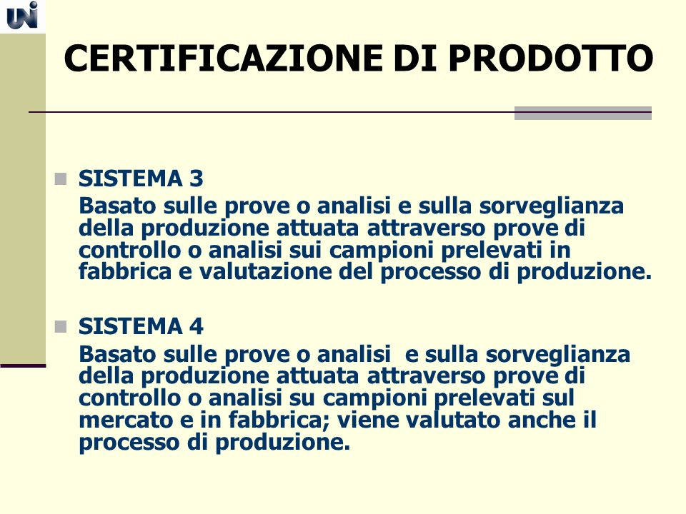 CERTIFICAZIONE DI PRODOTTO SISTEMA 3 Basato sulle prove o analisi e sulla sorveglianza della produzione attuata attraverso prove di controllo o analis