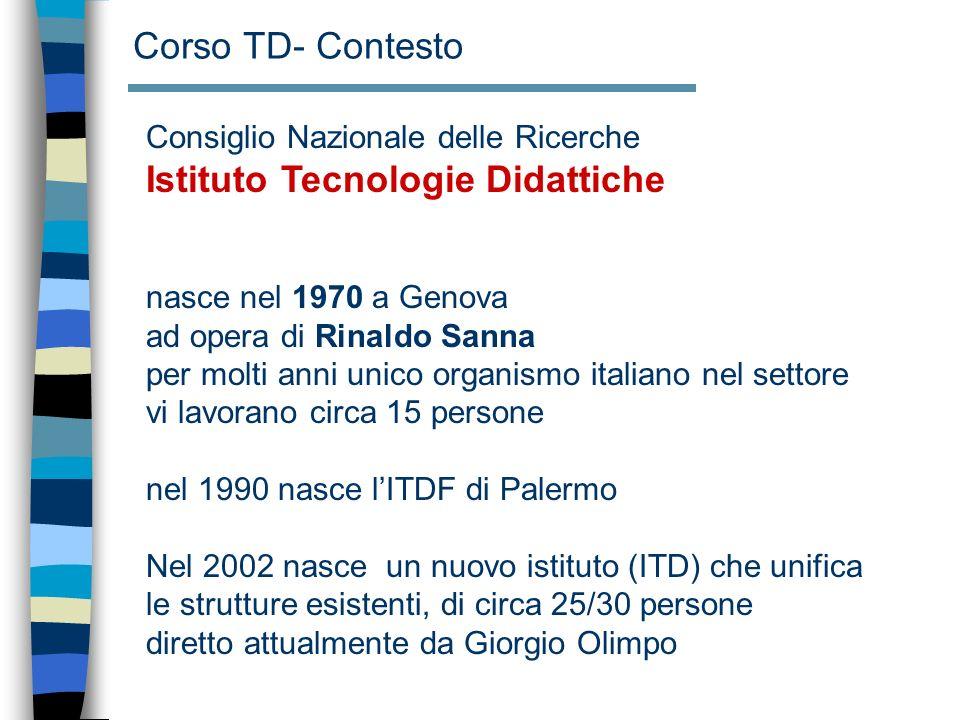 Corso TD- Contesto Consiglio Nazionale delle Ricerche Istituto Tecnologie Didattiche nasce nel 1970 a Genova ad opera di Rinaldo Sanna per molti anni