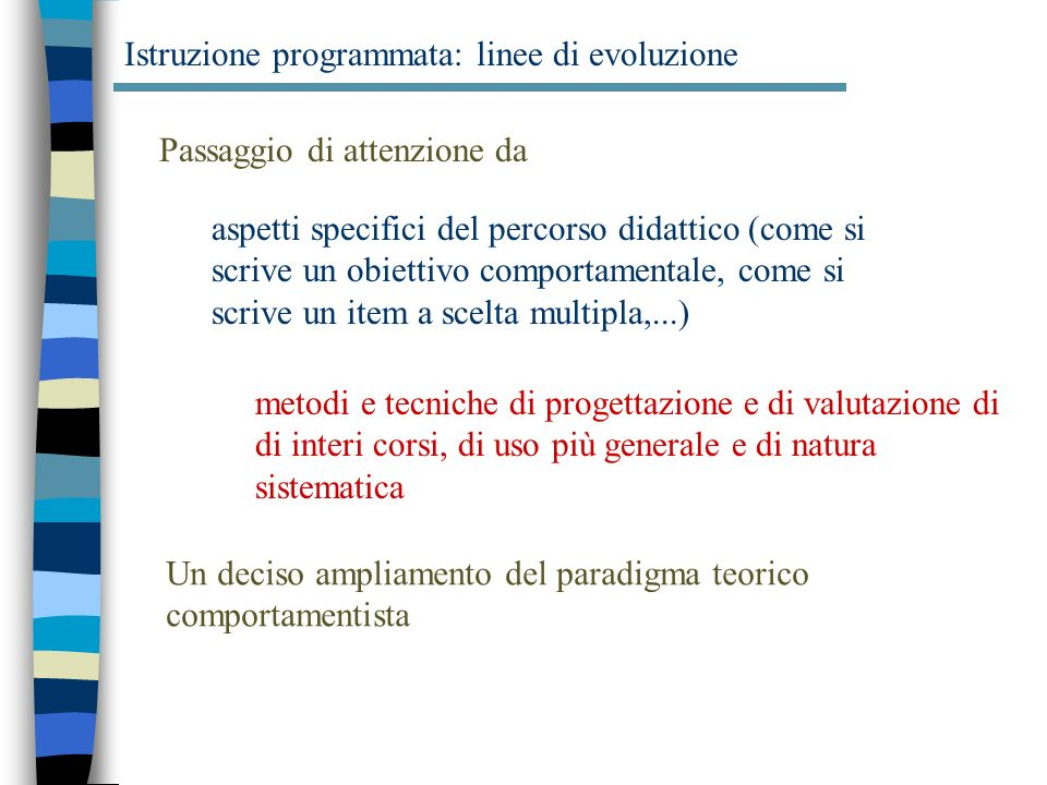 Istruzione programmata: linee di evoluzione Passaggio di attenzione da metodi e tecniche di progettazione e di valutazione di di interi corsi, di uso