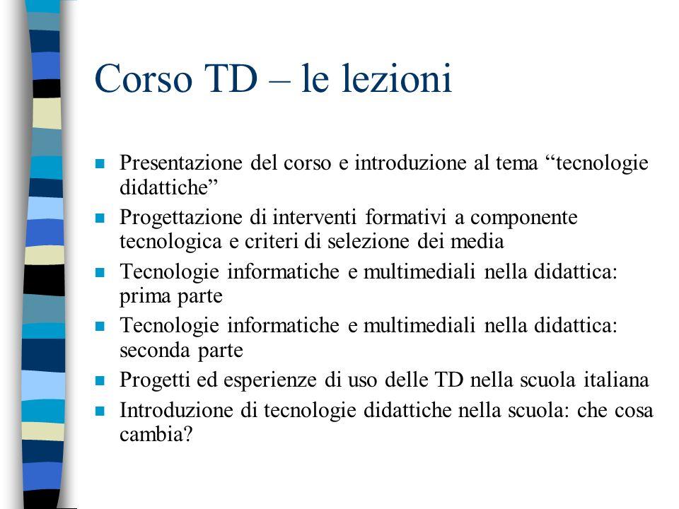 Corso TD – le lezioni n Presentazione del corso e introduzione al tema tecnologie didattiche n Progettazione di interventi formativi a componente tecn
