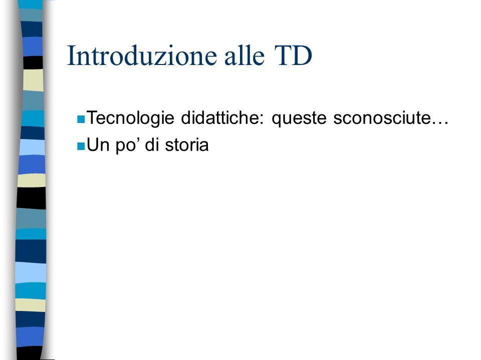 Introduzione alle TD n Tecnologie didattiche: queste sconosciute… n Un po di storia