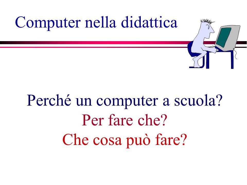 Computer nella didattica Perché un computer a scuola Per fare che Che cosa può fare