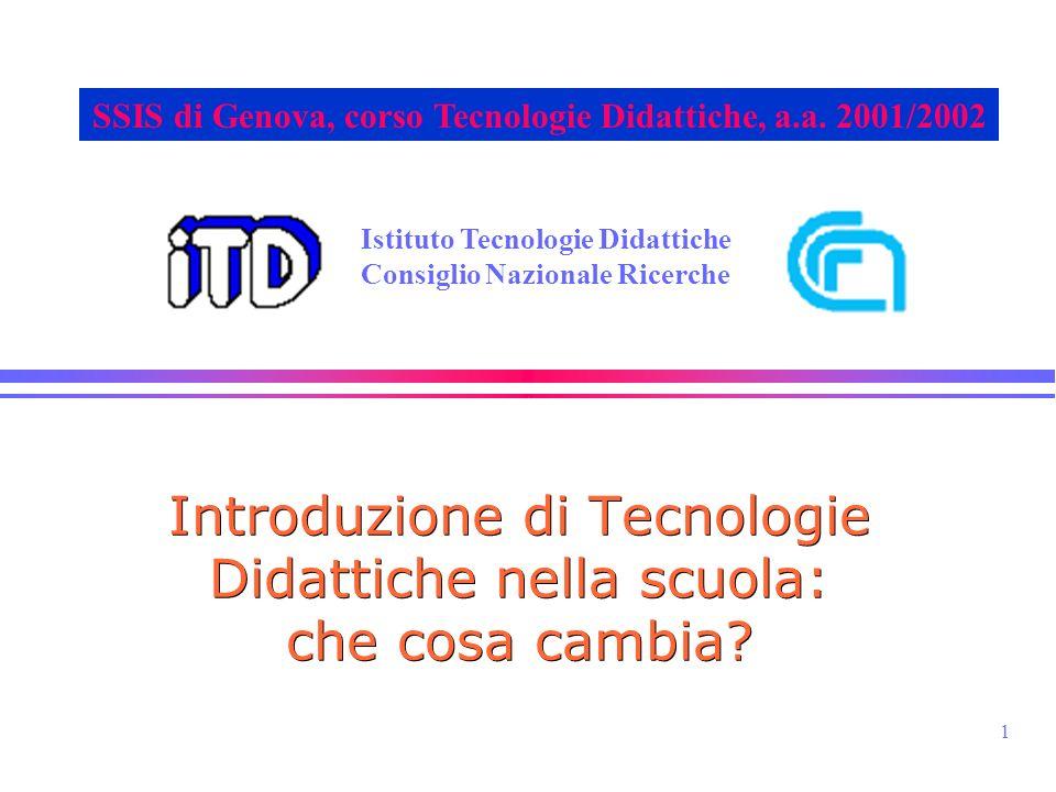 1 Istituto Tecnologie Didattiche Consiglio Nazionale Ricerche SSIS di Genova, corso Tecnologie Didattiche, a.a. 2001/2002 Introduzione di Tecnologie D