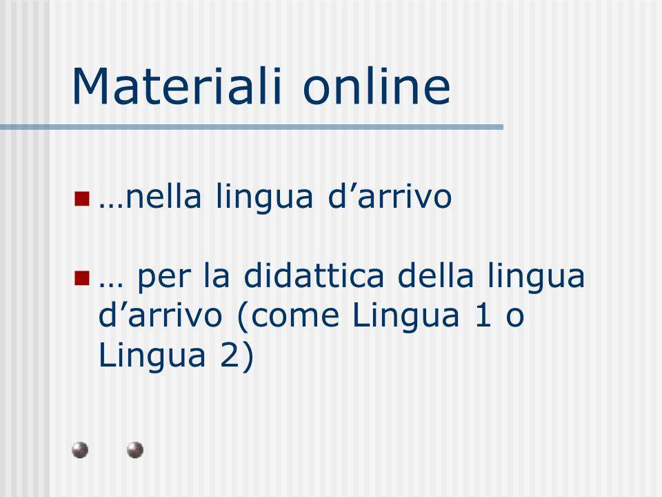 Materiali online …nella lingua darrivo … per la didattica della lingua darrivo (come Lingua 1 o Lingua 2)