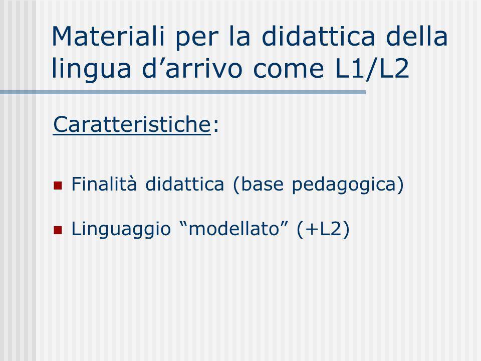 Materiali per la didattica della lingua darrivo come L1/L2 Caratteristiche: Finalità didattica (base pedagogica) Linguaggio modellato (+L2)