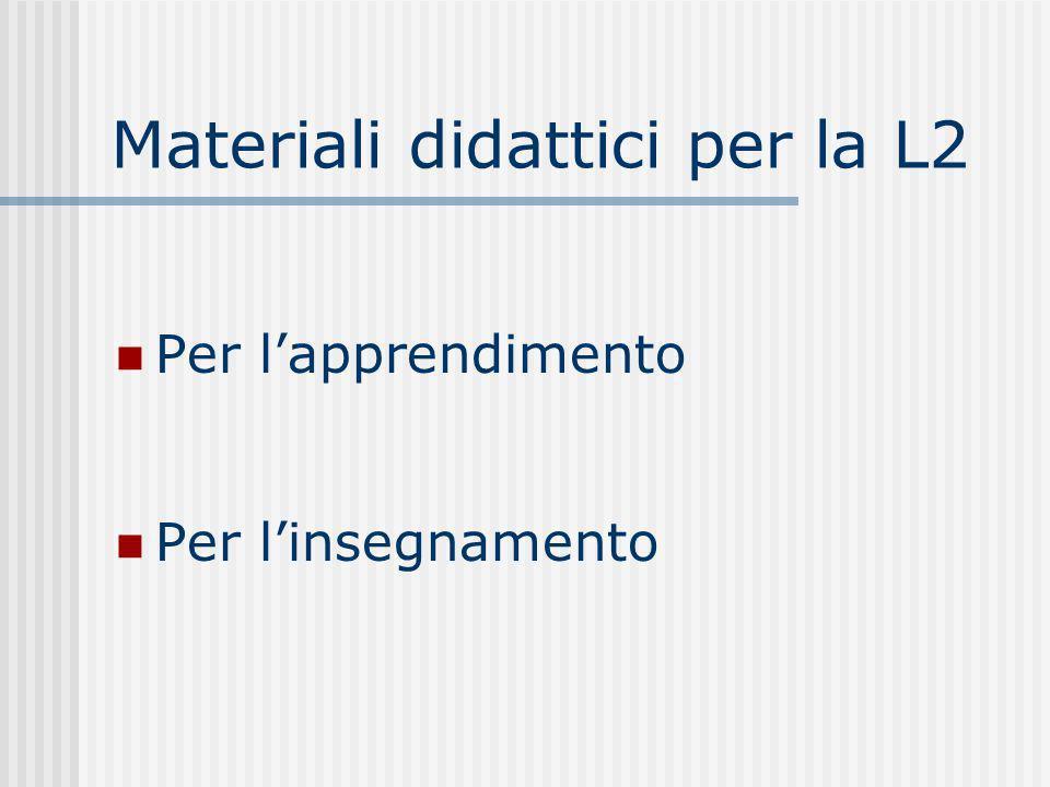 Materiali didattici per la L2 Per lapprendimento Per linsegnamento
