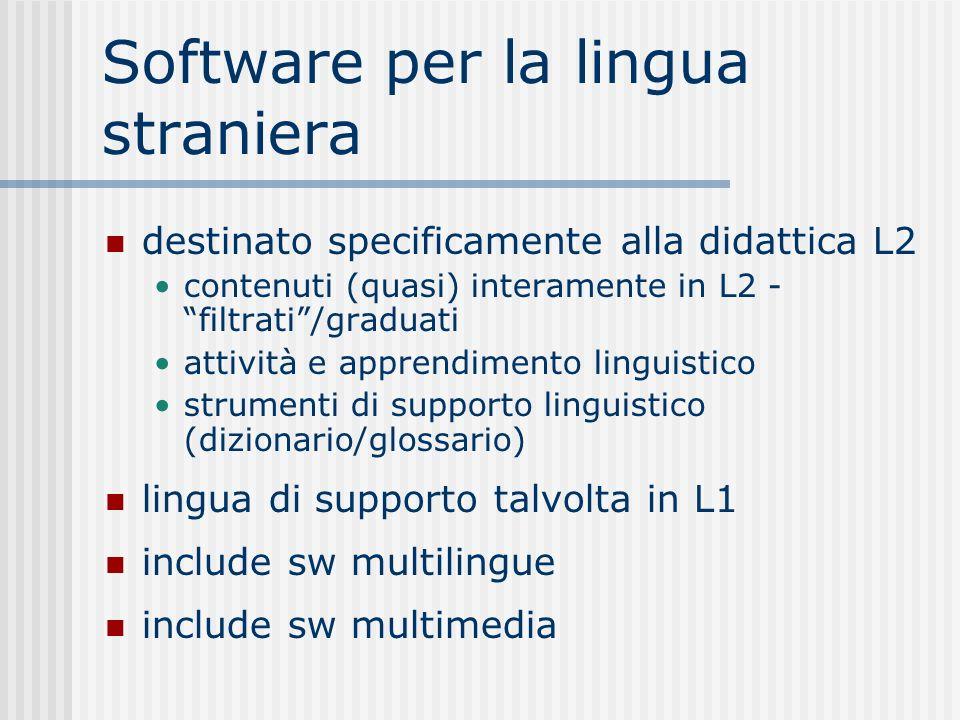 Software per la lingua straniera destinato specificamente alla didattica L2 contenuti (quasi) interamente in L2 - filtrati/graduati attività e apprendimento linguistico strumenti di supporto linguistico (dizionario/glossario) lingua di supporto talvolta in L1 include sw multilingue include sw multimedia