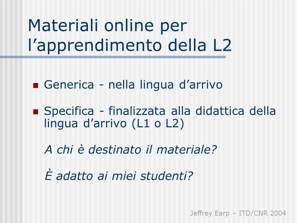 Materiali online per lapprendimento della L2 Generica - nella lingua darrivo Specifica - finalizzata alla didattica della lingua darrivo (L1 o L2) A chi è destinato il materiale.
