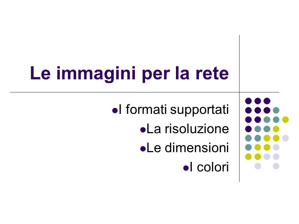 Le immagini per la rete I formati supportati La risoluzione Le dimensioni I colori