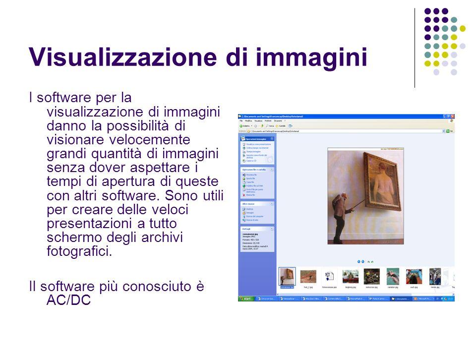Visualizzazione di immagini I software per la visualizzazione di immagini danno la possibilità di visionare velocemente grandi quantità di immagini se