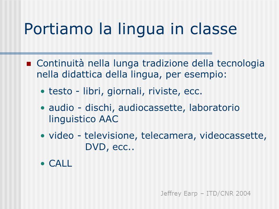 Portiamo la lingua in classe Continuità nella lunga tradizione della tecnologia nella didattica della lingua, per esempio: testo - libri, giornali, ri