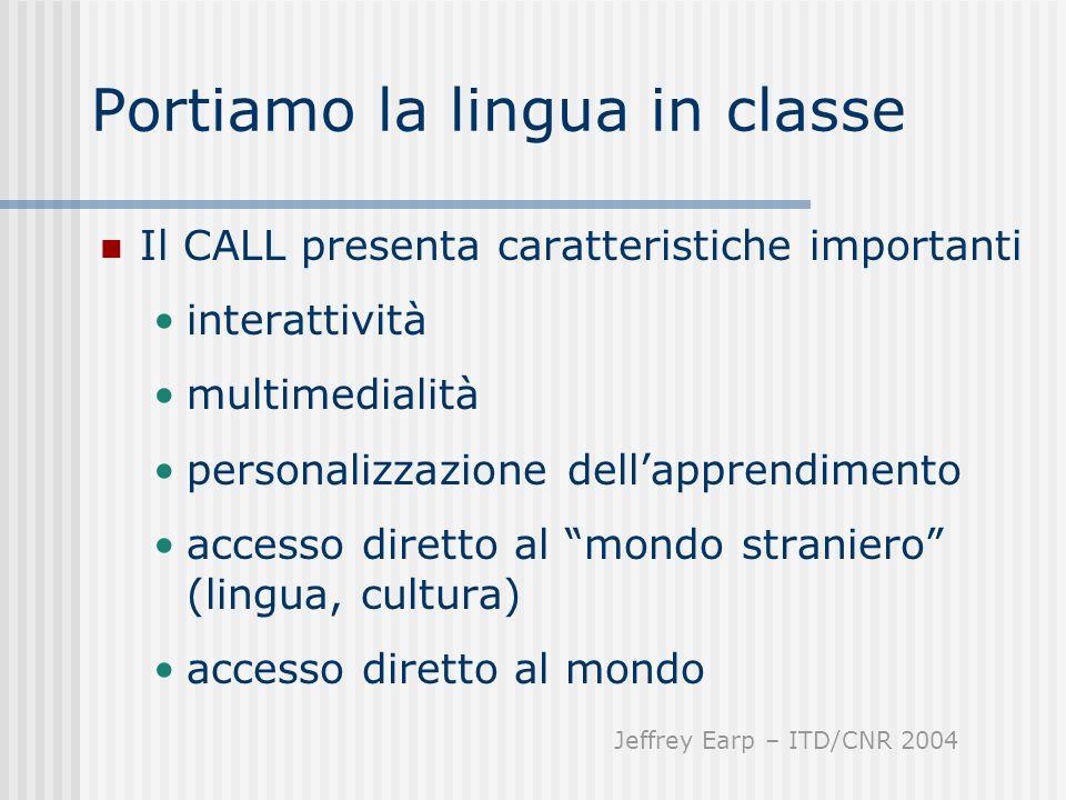 Portiamo la lingua in classe Il CALL presenta caratteristiche importanti interattività multimedialità personalizzazione dellapprendimento accesso dire