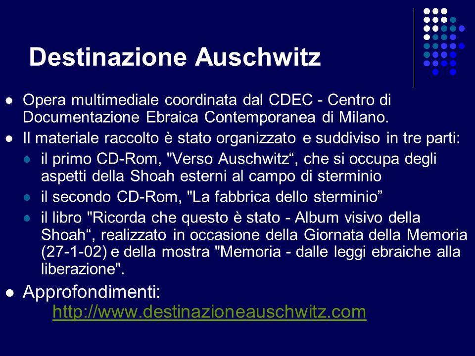 Destinazione Auschwitz Opera multimediale coordinata dal CDEC - Centro di Documentazione Ebraica Contemporanea di Milano. Il materiale raccolto è stat