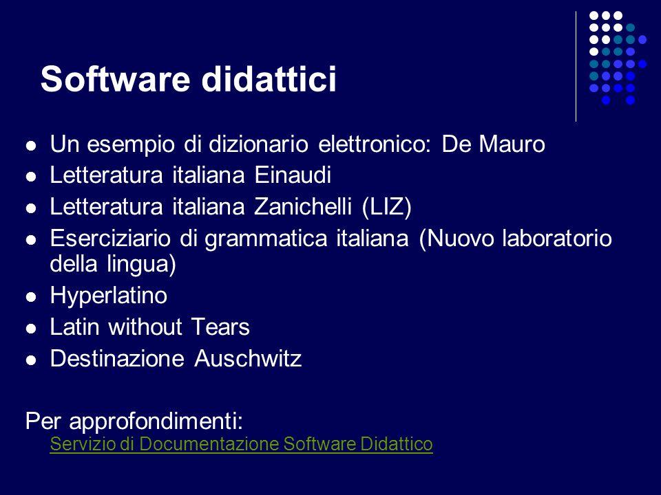 Software didattici Un esempio di dizionario elettronico: De Mauro Letteratura italiana Einaudi Letteratura italiana Zanichelli (LIZ) Eserciziario di g