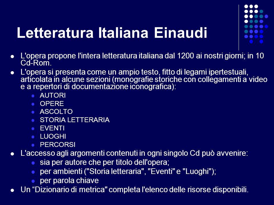 Letteratura Italiana Einaudi L'opera propone l'intera letteratura italiana dal 1200 ai nostri giorni; in 10 Cd-Rom. L'opera si presenta come un ampio