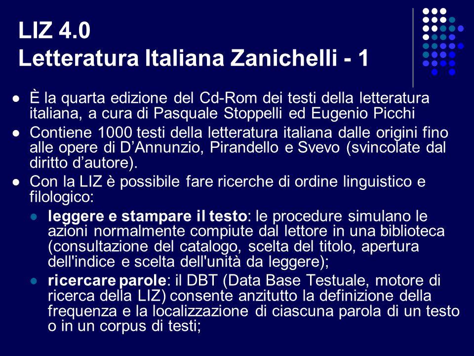 LIZ 4.0 Letteratura Italiana Zanichelli - 1 È la quarta edizione del Cd-Rom dei testi della letteratura italiana, a cura di Pasquale Stoppelli ed Euge