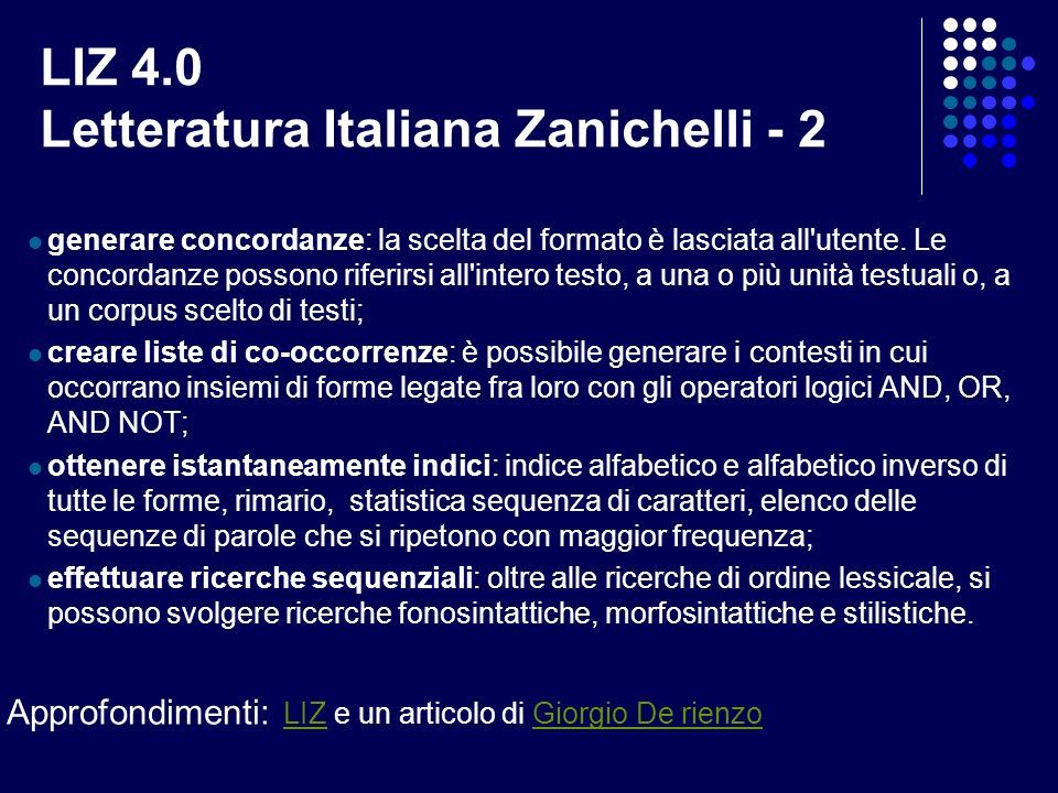 LIZ 4.0 Letteratura Italiana Zanichelli - 2 generare concordanze: la scelta del formato è lasciata all'utente. Le concordanze possono riferirsi all'in