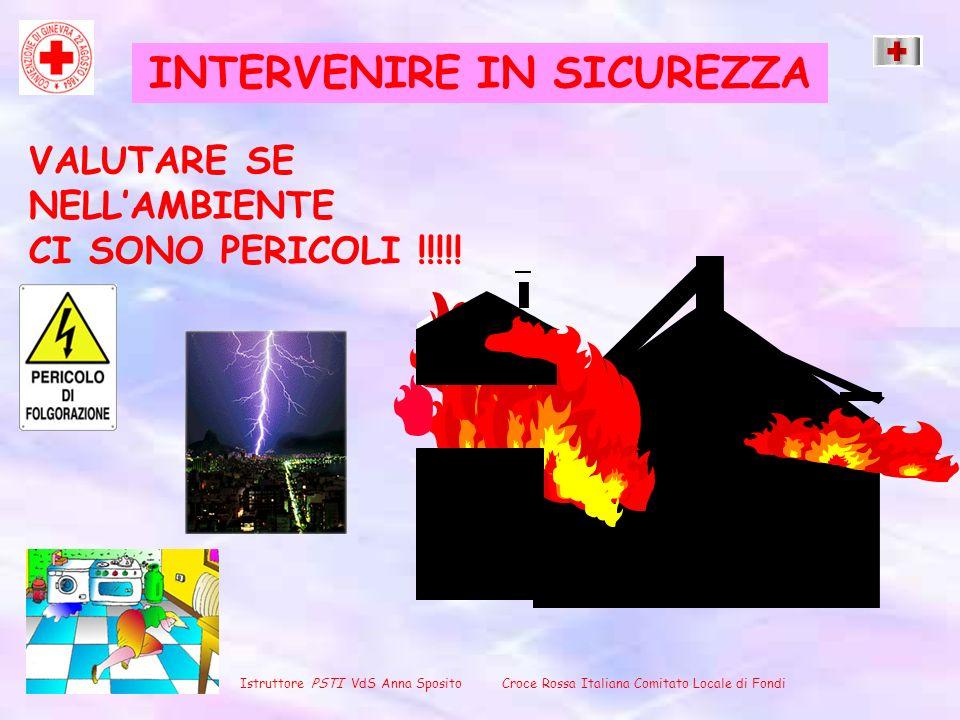 VALUTARE SE NELLAMBIENTE CI SONO PERICOLI !!!!! Istruttore PSTI VdS Anna Sposito Croce Rossa Italiana Comitato Locale di Fondi INTERVENIRE IN SICUREZZ