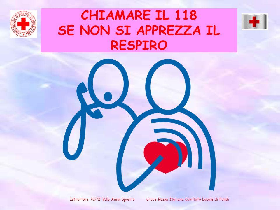 CHIAMARE IL 118 SE NON SI APPREZZA IL RESPIRO Istruttore PSTI VdS Anna Sposito Croce Rossa Italiana Comitato Locale di Fondi