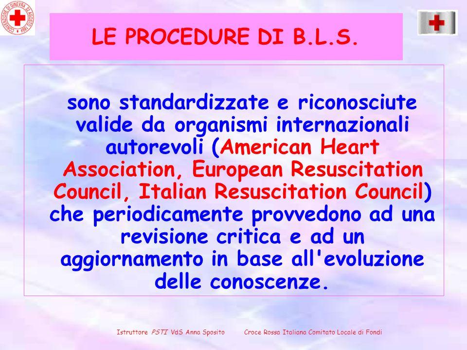 LE PROCEDURE DI B.L.S. sono standardizzate e riconosciute valide da organismi internazionali autorevoli (American Heart Association, European Resuscit