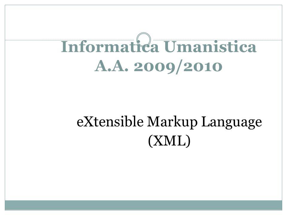 Informatica Umanistica A.A. 2009/2010 eXtensible Markup Language (XML)