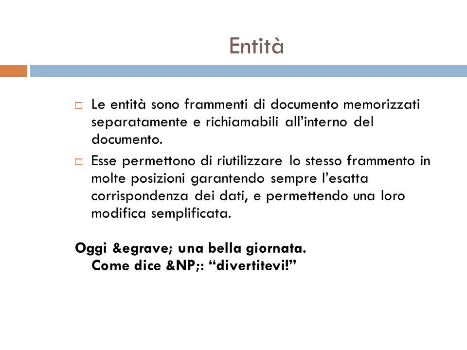 Entità Le entità sono frammenti di documento memorizzati separatamente e richiamabili allinterno del documento.