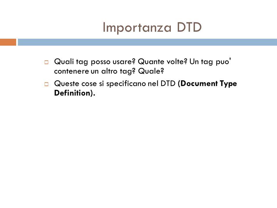 Importanza DTD Quali tag posso usare. Quante volte.