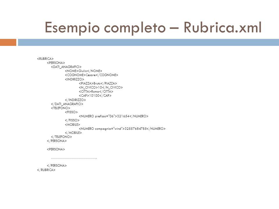 Esempio completo – Rubrica.xml Giulio Cesare Bruto 10 Roma 10100 321654 32557684785 ………………………………….