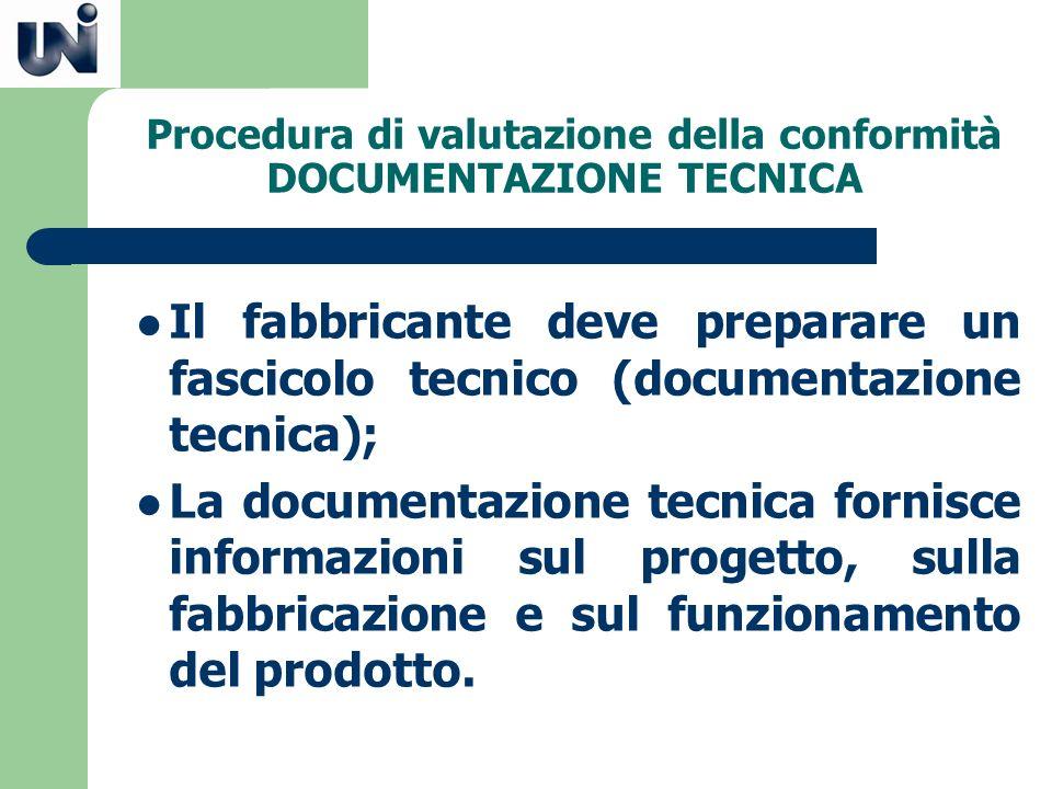 Procedura di valutazione della conformità DOCUMENTAZIONE TECNICA Il fabbricante deve preparare un fascicolo tecnico (documentazione tecnica); La docum
