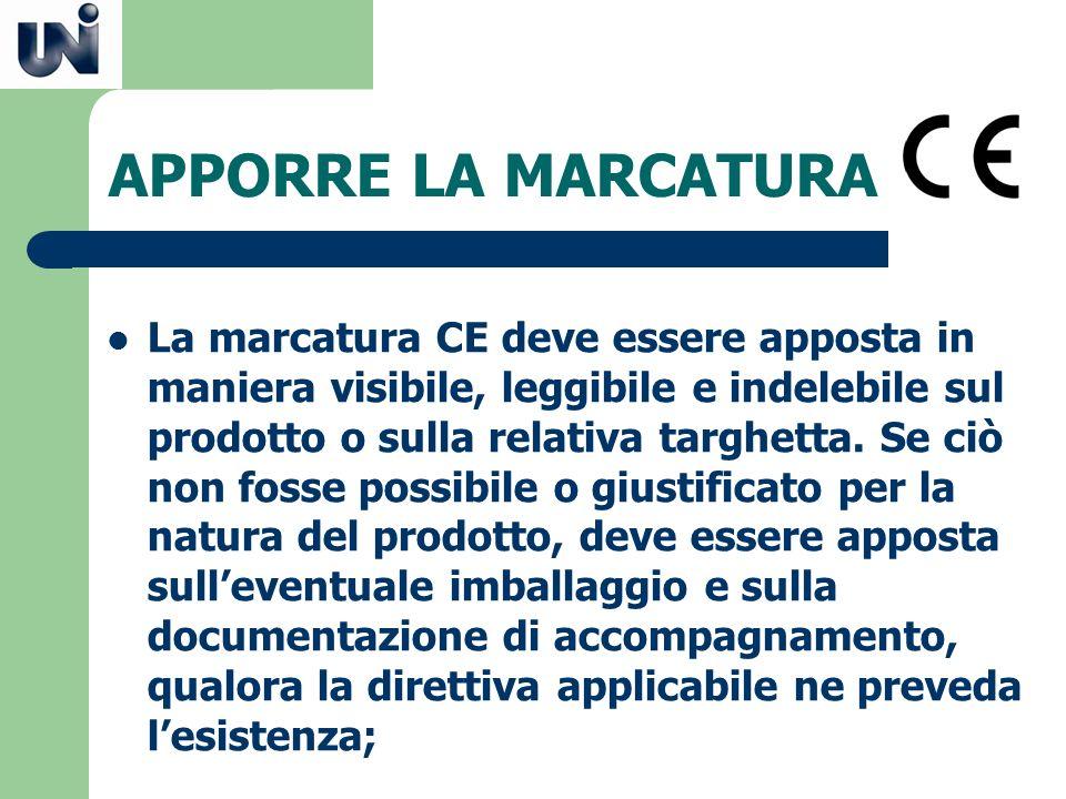 APPORRE LA MARCATURA La marcatura CE deve essere apposta in maniera visibile, leggibile e indelebile sul prodotto o sulla relativa targhetta. Se ciò n